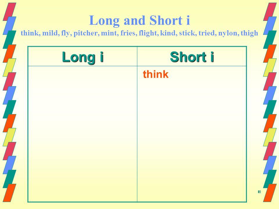 Long and Short i think, mild, fly, pitcher, mint, fries, flight, kind, stick, tried, nylon, thigh Long i Short i think