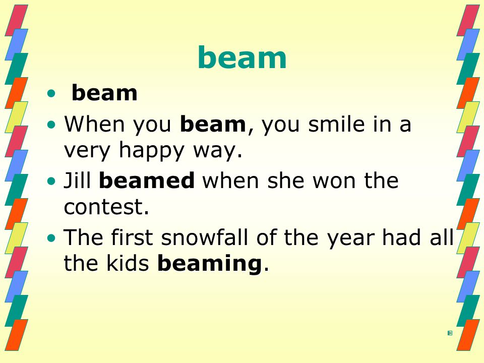 beam beam beam When you beam, you smile in a very happy way.When you beam, you smile in a very happy way.