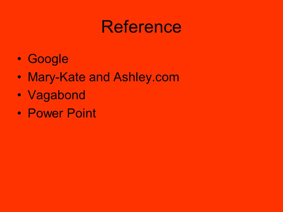 Reference Google Mary-Kate and Ashley.com Vagabond Power Point