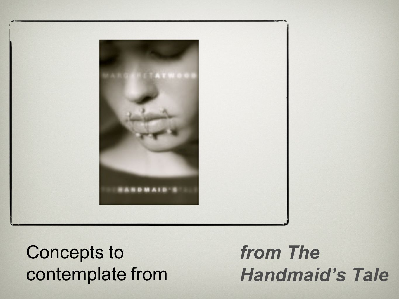 Concepts to contemplate from from The Handmaid's Tale