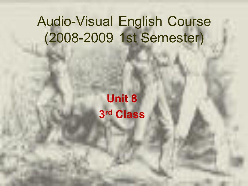 Audio-Visual English Course (2008-2009 1st Semester) Unit 8 3 rd Class