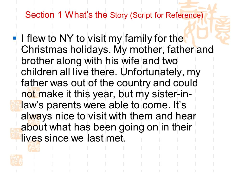 Section 1 What's the Story (Script for Reference)  I flew to NY to visit my family for the Christmas holidays.