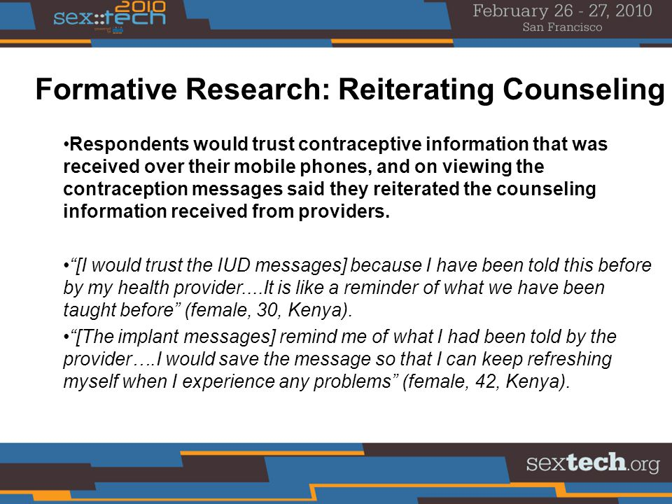 Formative Research: Reiterating Counseling Respondents would trust contraceptive information that was received over their mobile phones, and on viewing the contraception messages said they reiterated the counseling information received from providers.