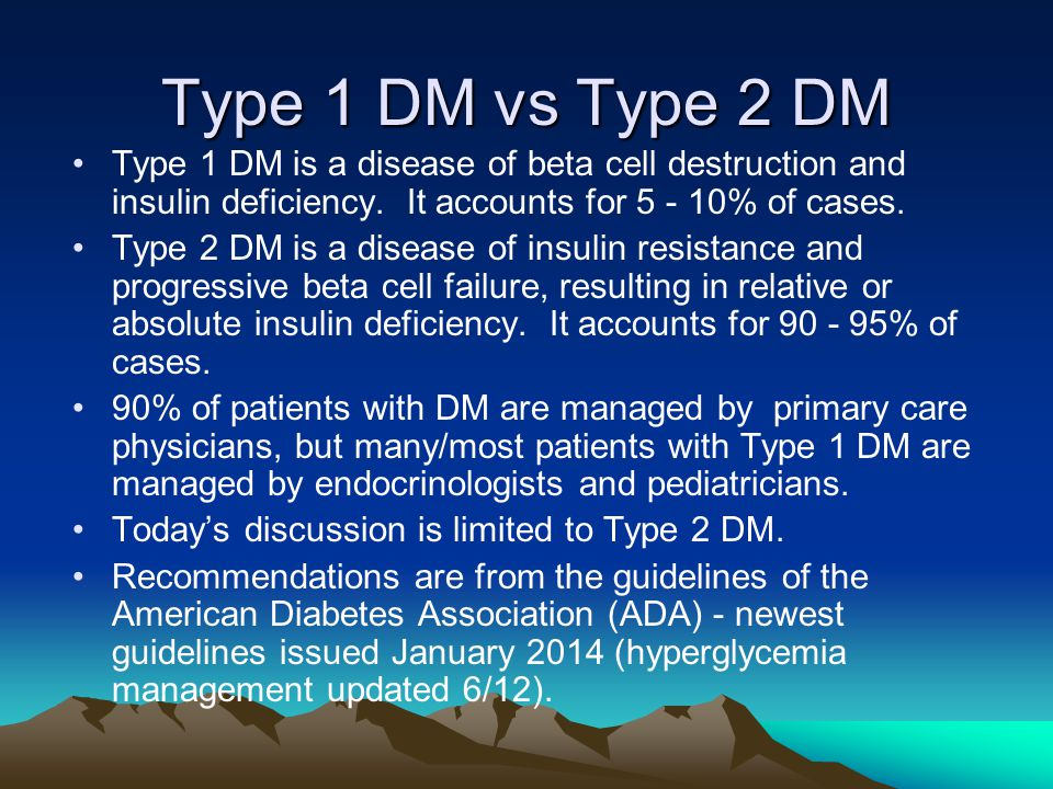 Type 1 DM vs Type 2 DM Type 1 DM is a disease of beta cell destruction and insulin deficiency.