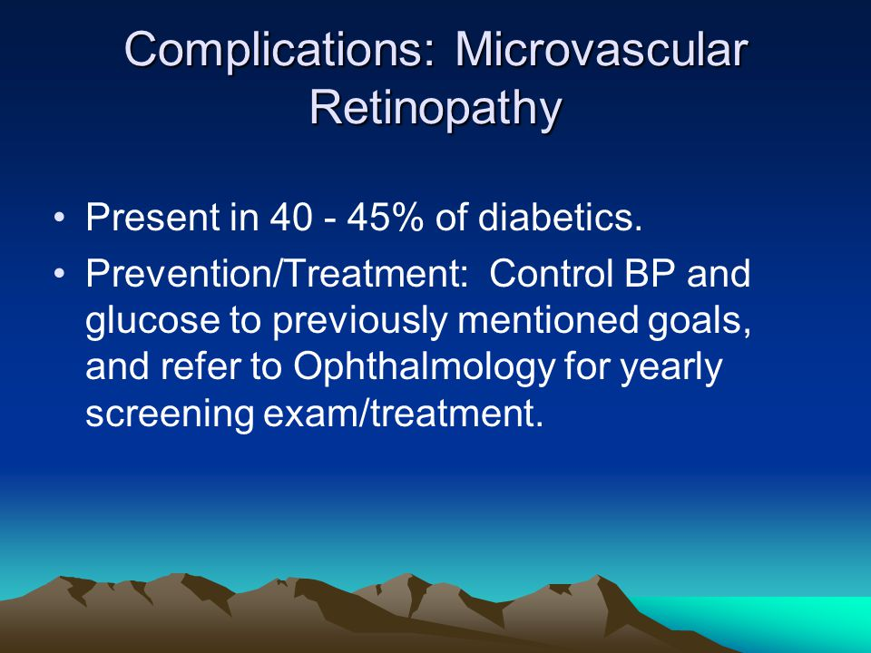 Complications: Microvascular Retinopathy Present in 40 - 45% of diabetics.