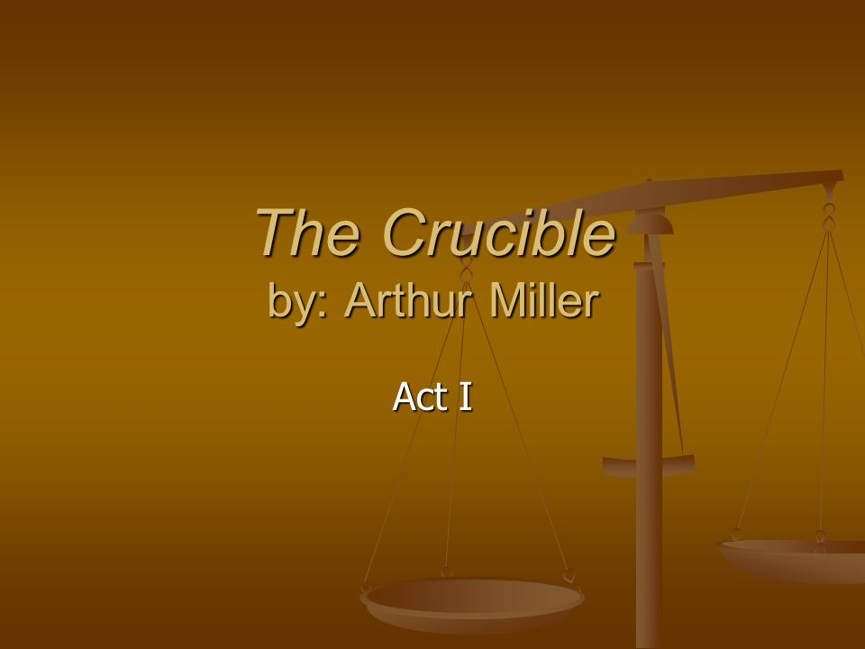 The Crucible by: Arthur Miller Act I