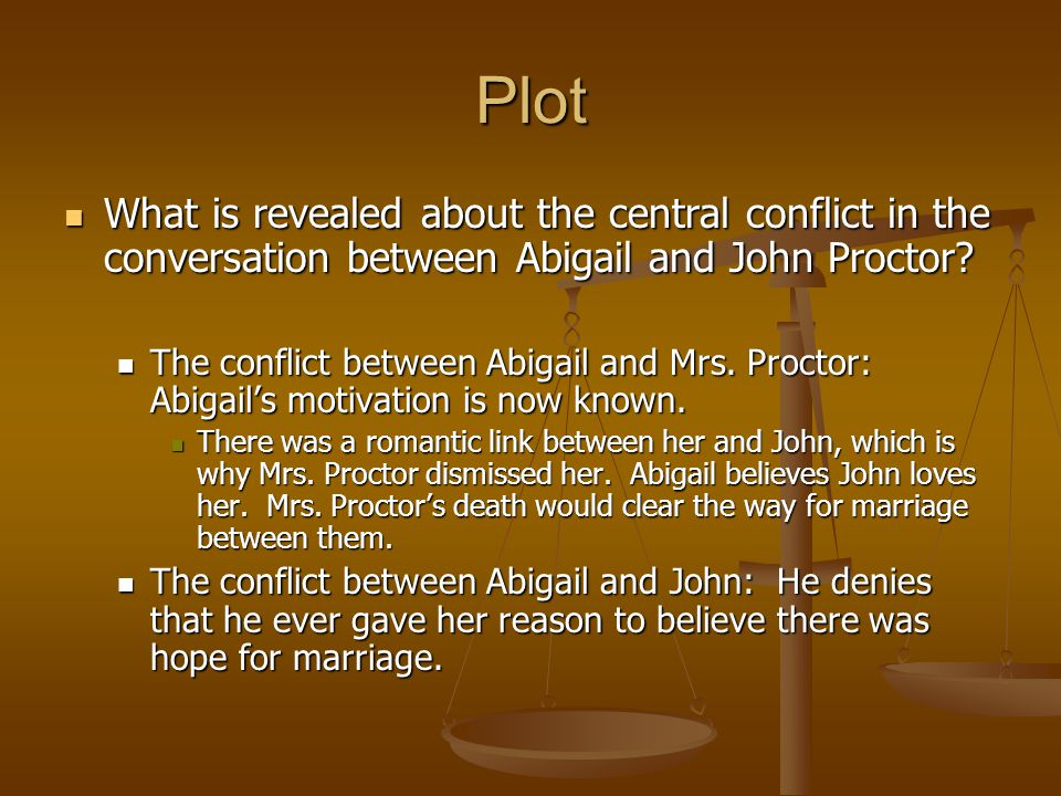 Plot What is revealed about the central conflict in the conversation between Abigail and John Proctor? What is revealed about the central conflict in