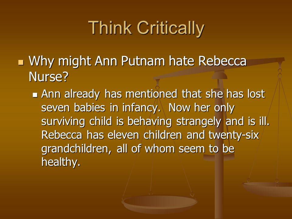 Think Critically Why might Ann Putnam hate Rebecca Nurse.
