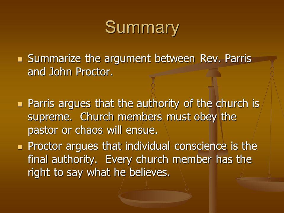 Summary Summarize the argument between Rev. Parris and John Proctor. Summarize the argument between Rev. Parris and John Proctor. Parris argues that t
