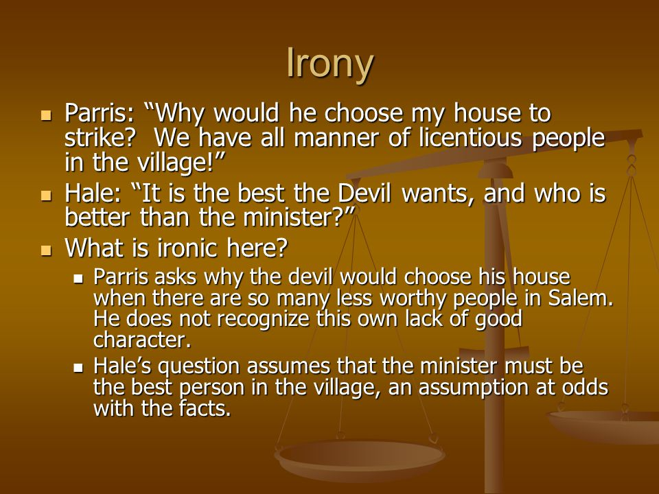 """Irony Parris: """"Why would he choose my house to strike? We have all manner of licentious people in the village!"""" Parris: """"Why would he choose my house"""