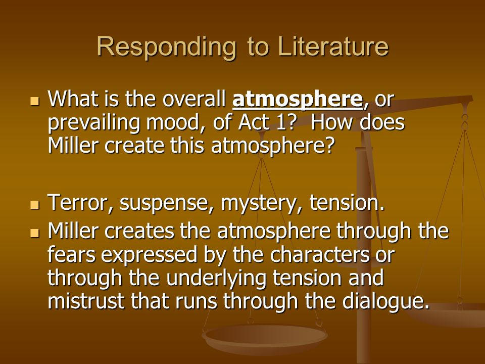 Responding to Literature What is the overall atmosphere, or prevailing mood, of Act 1? How does Miller create this atmosphere? What is the overall atm