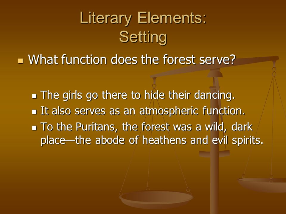 Literary Elements: Setting What function does the forest serve? What function does the forest serve? The girls go there to hide their dancing. The gir