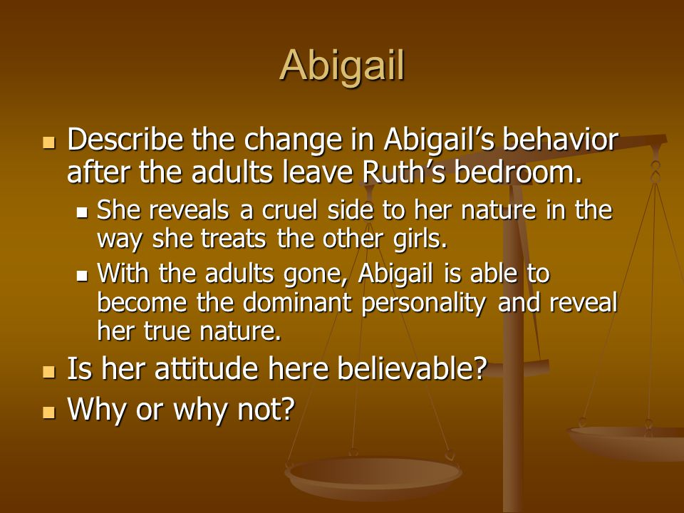 Abigail Describe the change in Abigail's behavior after the adults leave Ruth's bedroom. Describe the change in Abigail's behavior after the adults le