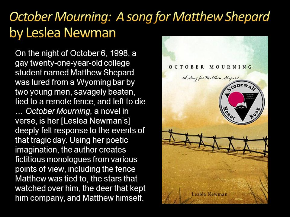 On the night of October 6, 1998, a gay twenty-one-year-old college student named Matthew Shepard was lured from a Wyoming bar by two young men, savagely beaten, tied to a remote fence, and left to die.