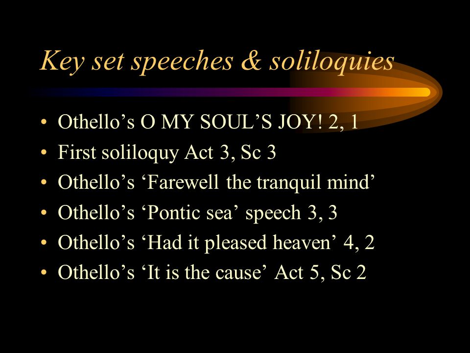 Key set speeches & soliloquies Othello's O MY SOUL'S JOY.