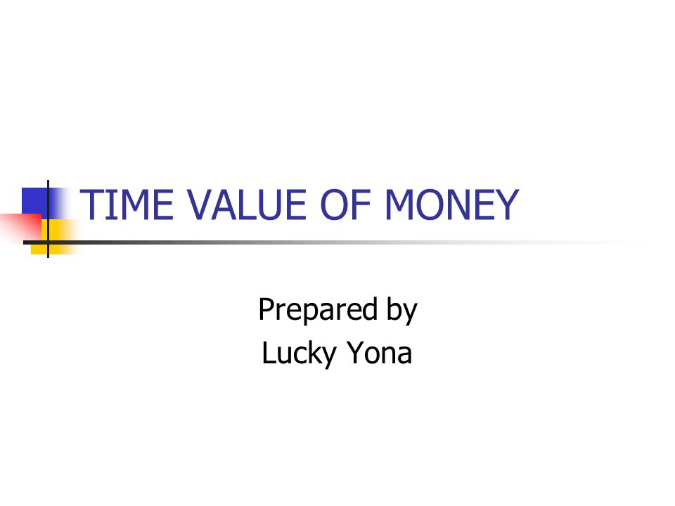TIME VALUE OF MONEY Prepared by Lucky Yona