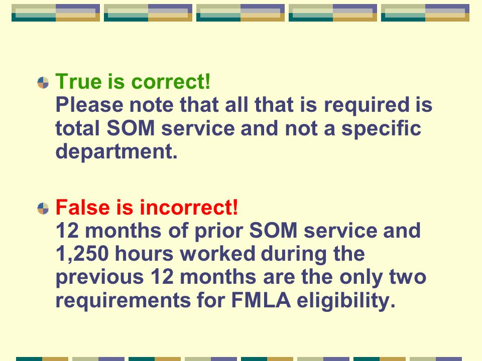 True is correct! Please note that all that is required is total SOM service and not a specific department. False is incorrect! 12 months of prior SOM