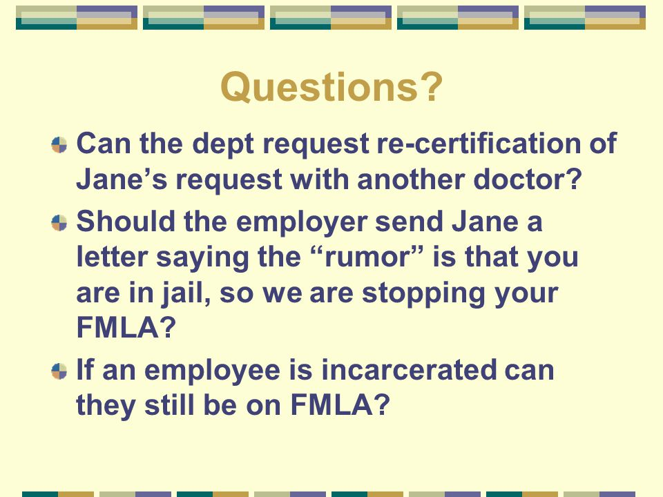 """Questions? Can the dept request re-certification of Jane's request with another doctor? Should the employer send Jane a letter saying the """"rumor"""" is t"""