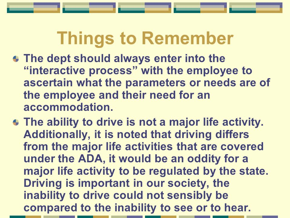 """Things to Remember The dept should always enter into the """"interactive process"""" with the employee to ascertain what the parameters or needs are of the"""
