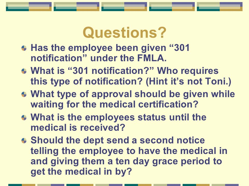 """Questions? Has the employee been given """"301 notification"""" under the FMLA. What is """"301 notification?"""" Who requires this type of notification? (Hint it"""