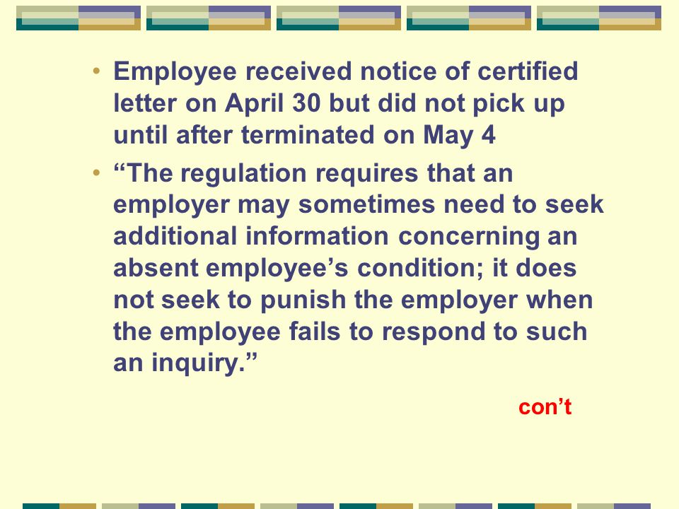 """Employee received notice of certified letter on April 30 but did not pick up until after terminated on May 4 """"The regulation requires that an employer"""