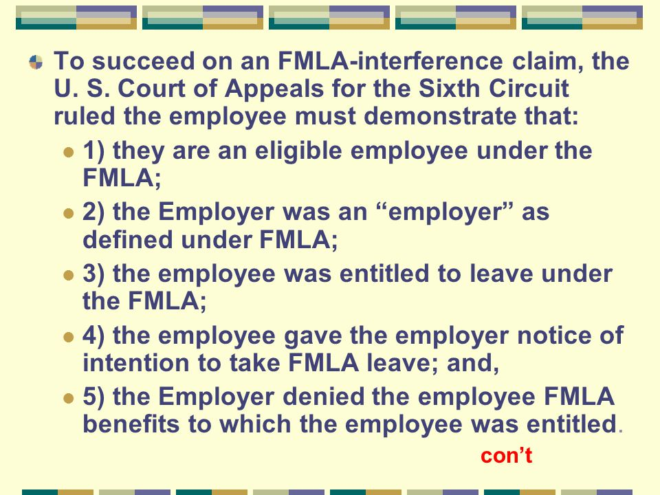 To succeed on an FMLA-interference claim, the U. S. Court of Appeals for the Sixth Circuit ruled the employee must demonstrate that: 1) they are an el