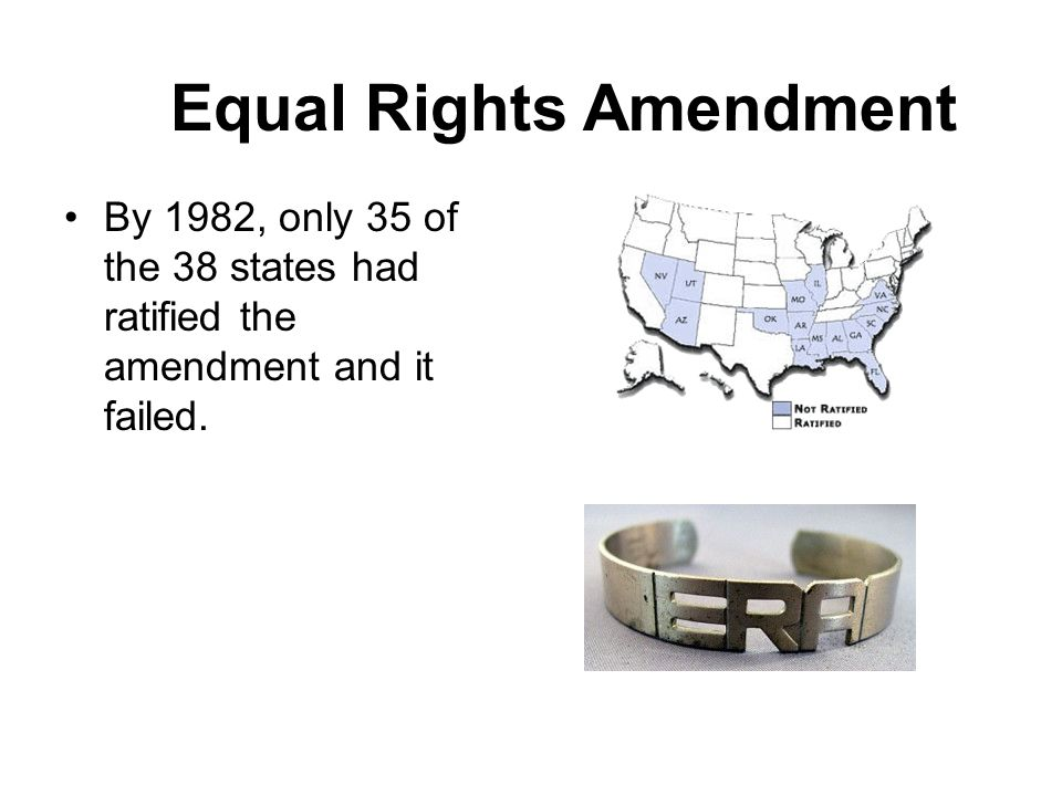 By 1982, only 35 of the 38 states had ratified the amendment and it failed. Equal Rights Amendment