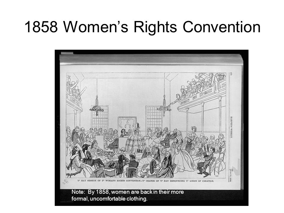 1858 Women's Rights Convention Note: By 1858, women are back in their more formal, uncomfortable clothing.