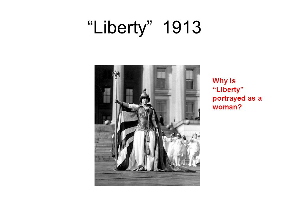 """Liberty"" 1913 Why is ""Liberty"" portrayed as a woman?"