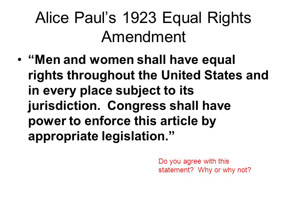 "Alice Paul's 1923 Equal Rights Amendment ""Men and women shall have equal rights throughout the United States and in every place subject to its jurisdi"