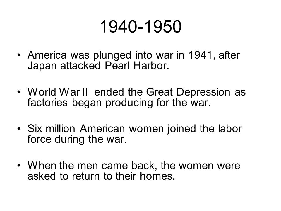 America was plunged into war in 1941, after Japan attacked Pearl Harbor. World War II ended the Great Depression as factories began producing for the