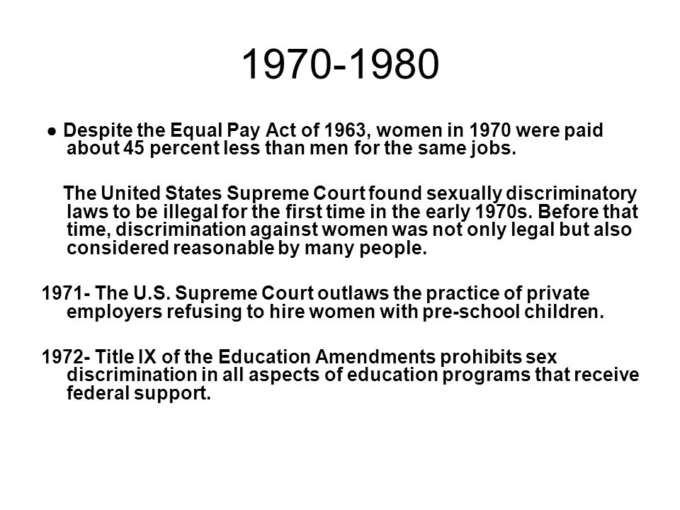 ● Despite the Equal Pay Act of 1963, women in 1970 were paid about 45 percent less than men for the same jobs. The United States Supreme Court found s