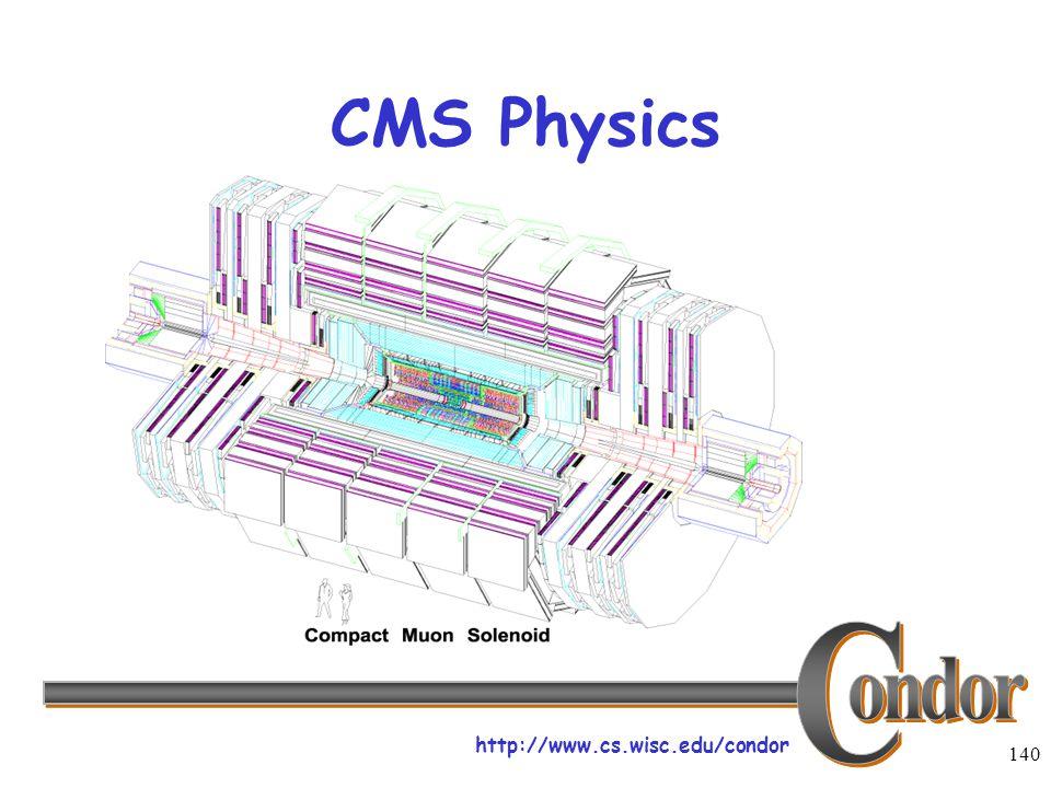 http://www.cs.wisc.edu/condor 140 CMS Physics