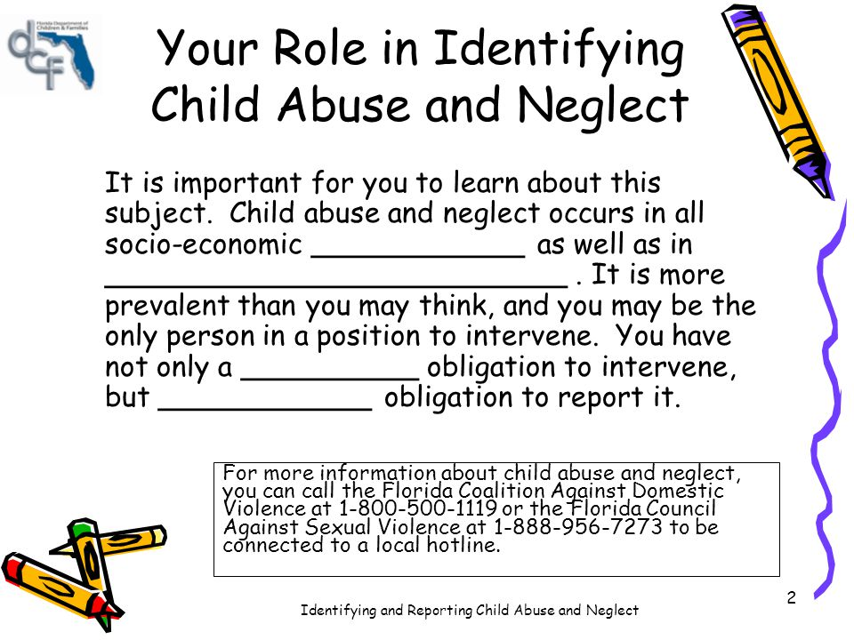 Identifying and Reporting Child Abuse and Neglect 2 Your Role in Identifying Child Abuse and Neglect It is important for you to learn about this subje