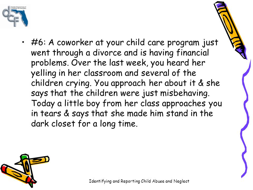 Identifying and Reporting Child Abuse and Neglect #6: A coworker at your child care program just went through a divorce and is having financial proble