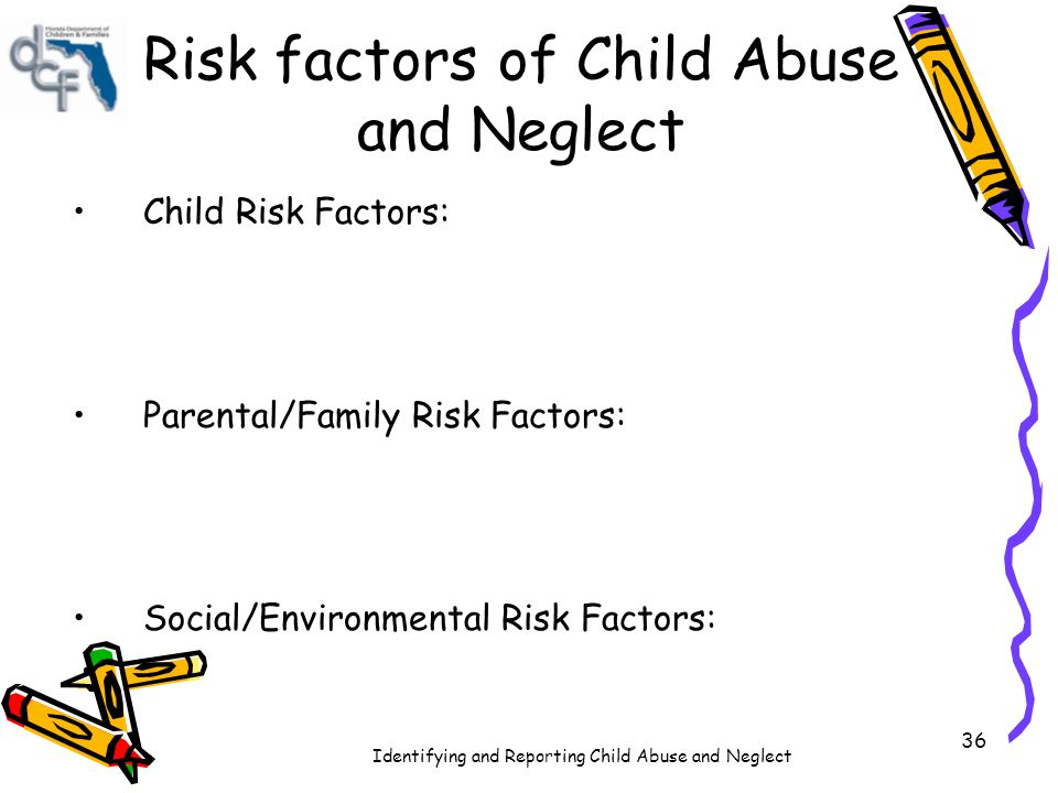 Identifying and Reporting Child Abuse and Neglect 37 Key Point There are child, ______ and _____________ factors that place children at risk for abuse and/or neglect.