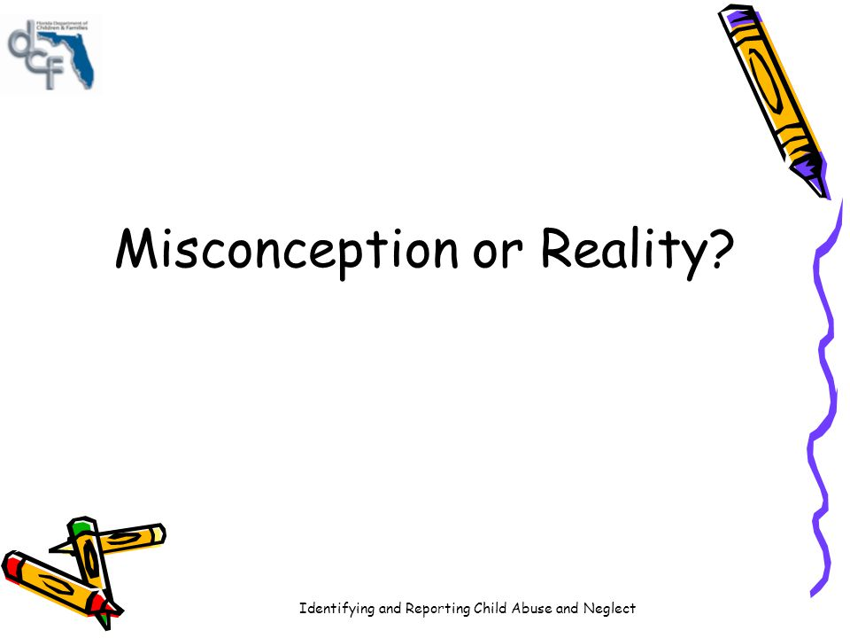 Identifying and Reporting Child Abuse and Neglect Misconception or Reality?