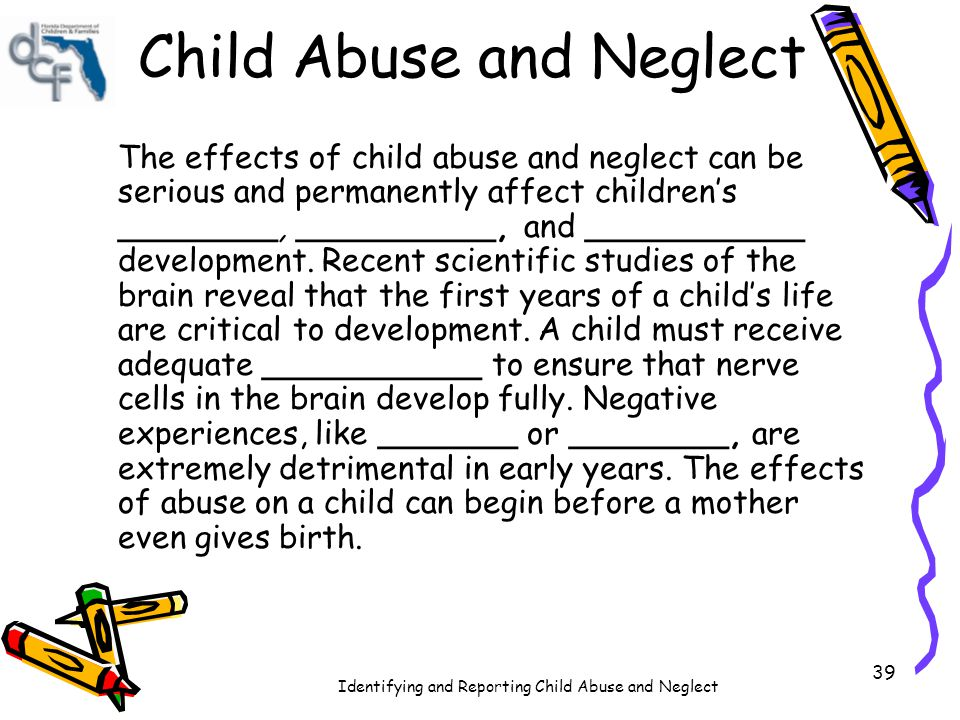 Identifying and Reporting Child Abuse and Neglect 40 Experiences throughout childhood can ________________________ that may cause a child to respond with __________ or ___________ to stressful or frustrating situations.