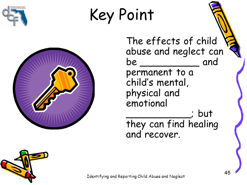 Identifying and Reporting Child Abuse and Neglect Strengthening Factors to Prevent Child Abuse & Neglect Nurturing & Attachment: Knowledge of Parenting & of child and youth development: Parental Resilience: Social Connections: Concrete Supports for Parents: 46