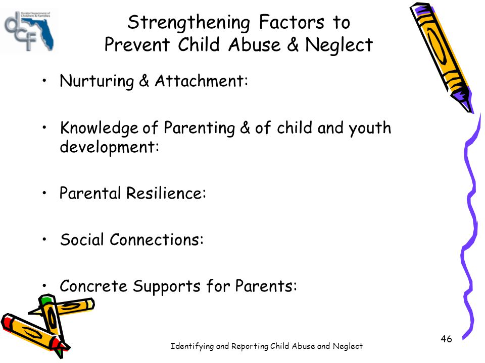 Identifying and Reporting Child Abuse and Neglect Strengthening Factors to Prevent Child Abuse & Neglect Nurturing & Attachment: Knowledge of Parentin