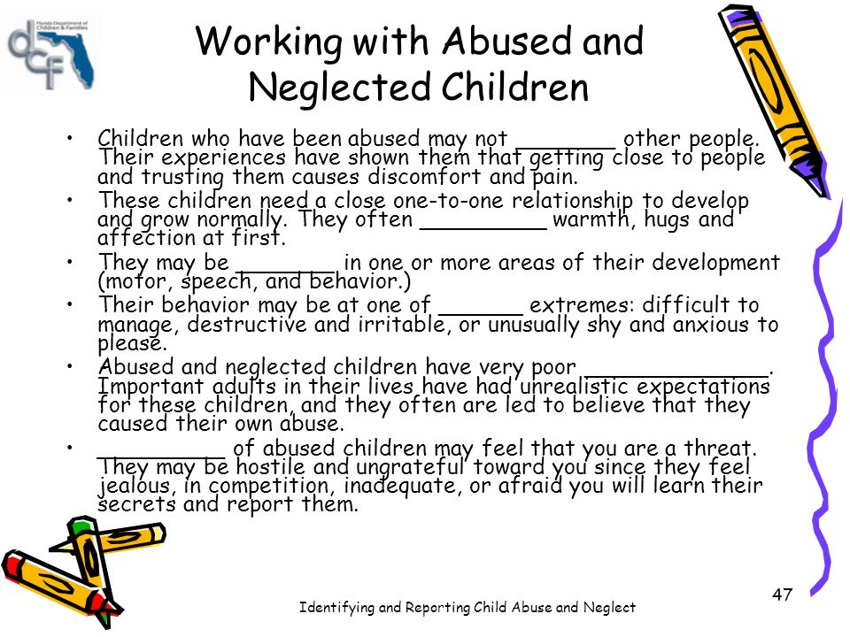 Identifying and Reporting Child Abuse and Neglect 48 Key Point It takes understanding, ________, and skill to work with abused and _________ children.