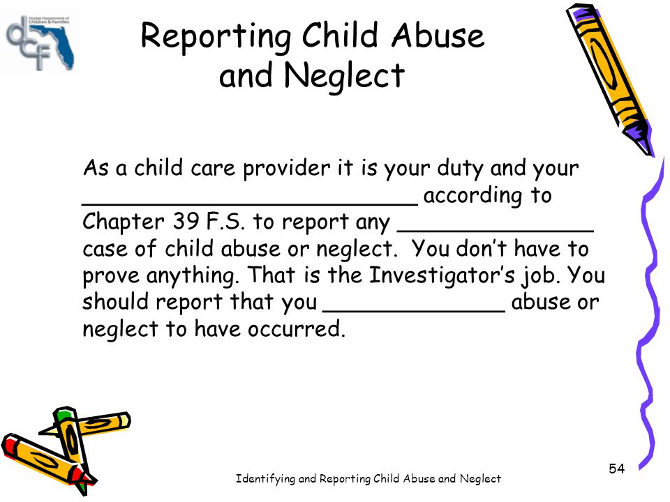 Identifying and Reporting Child Abuse and Neglect 55 Four Ways to Report Abuse and Neglect Telephone Fax TDD (telephone device for the deaf) Online __________________________ 1-800-___________________________