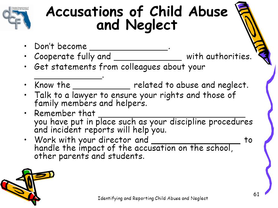 Identifying and Reporting Child Abuse and Neglect Agencies/Resources Child Protective Services (CPS): Department of Children & Families: Law Enforcement & State Attorney's Offices: