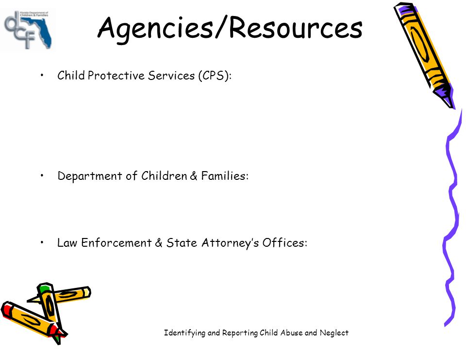 Identifying and Reporting Child Abuse and Neglect Agencies/Resources Medical Programs & Community Agencies: Legal Agencies: Communities: Individuals: 63