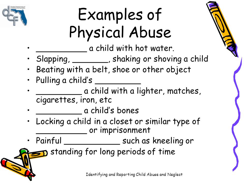 Identifying and Reporting Child Abuse and Neglect 8 Types of Child Abuse Another type of child abuse is ________: Casey has been at your facility for 3 years.