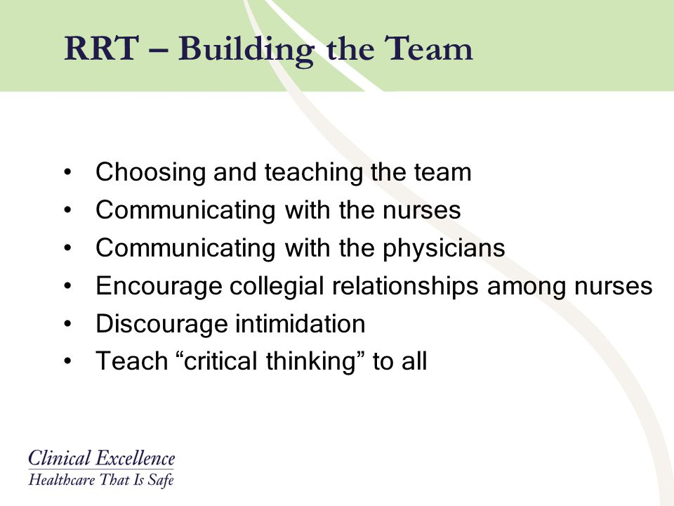 Choosing and teaching the team Communicating with the nurses Communicating with the physicians Encourage collegial relationships among nurses Discoura