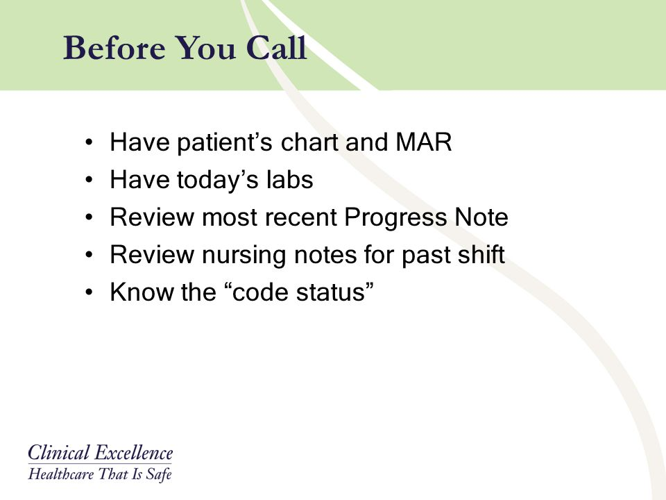 "Have patient's chart and MAR Have today's labs Review most recent Progress Note Review nursing notes for past shift Know the ""code status"" Before You"