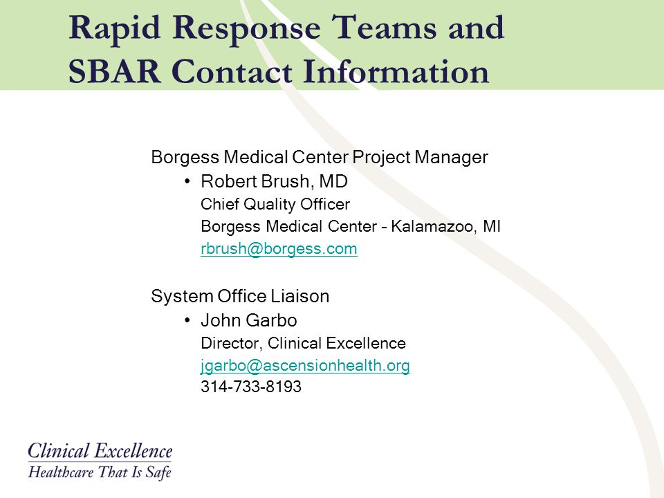 Rapid Response Teams and SBAR Contact Information Borgess Medical Center Project Manager Robert Brush, MD Chief Quality Officer Borgess Medical Center
