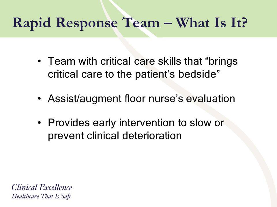 "Rapid Response Team – What Is It? Team with critical care skills that ""brings critical care to the patient's bedside"" Assist/augment floor nurse's eva"