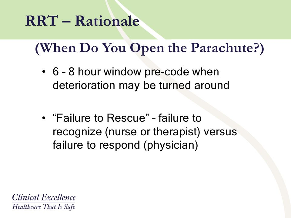 "RRT – Rationale 6 – 8 hour window pre-code when deterioration may be turned around ""Failure to Rescue"" – failure to recognize (nurse or therapist) ver"
